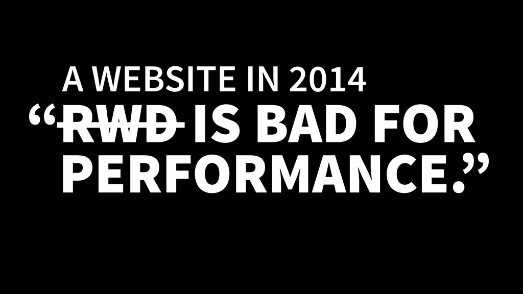 """RWD IS BAD FOR PERFORMANCE."" A WEBSITE IN 2014"