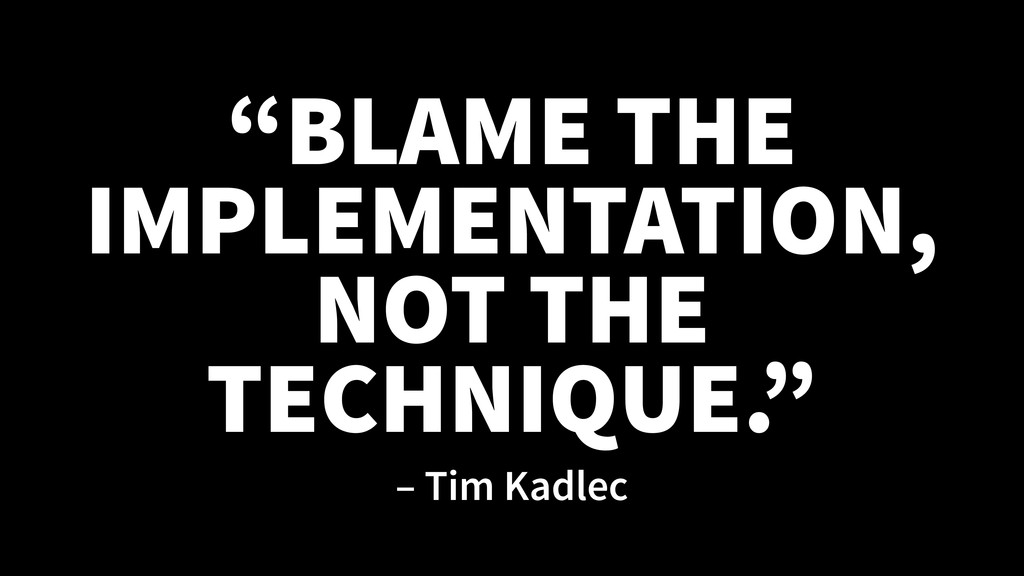 """BLAME THE IMPLEMENTATION, NOT THE TECHNIQUE."" ..."