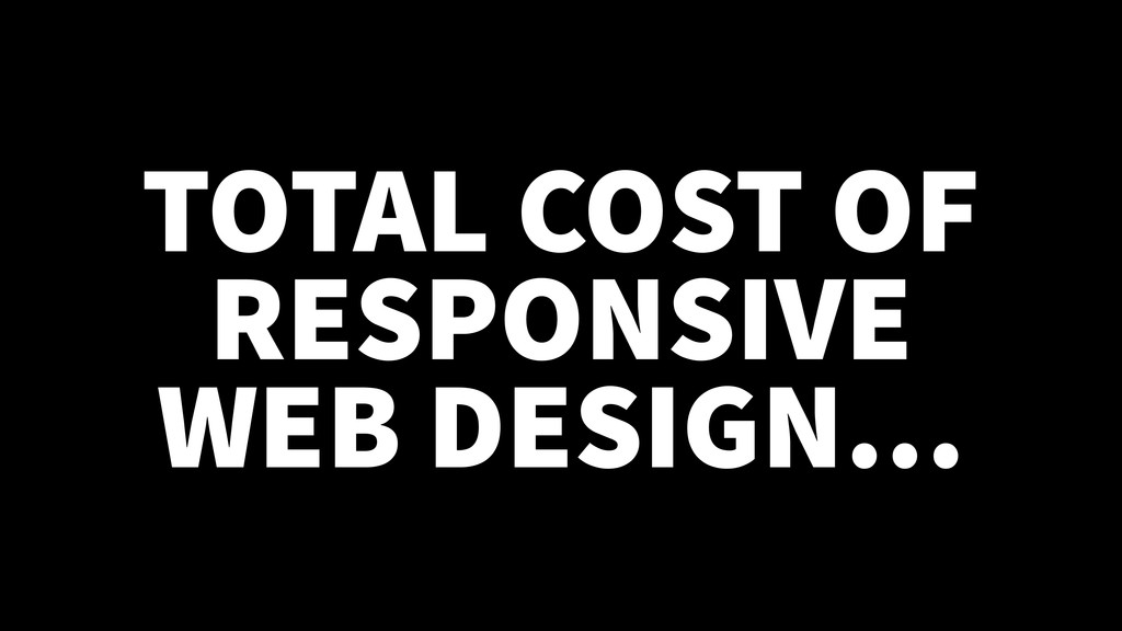 TOTAL COST OF RESPONSIVE WEB DESIGN…