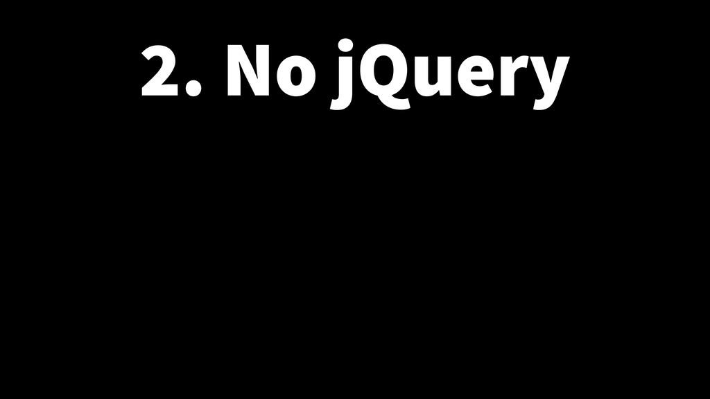 2. No jQuery