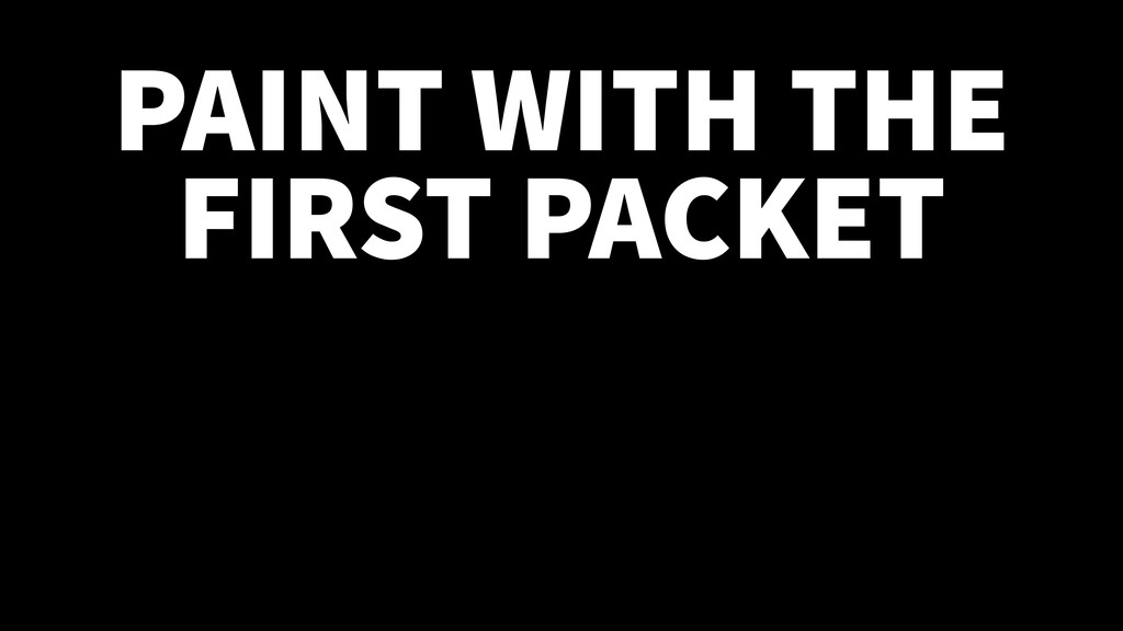 PAINT WITH THE FIRST PACKET