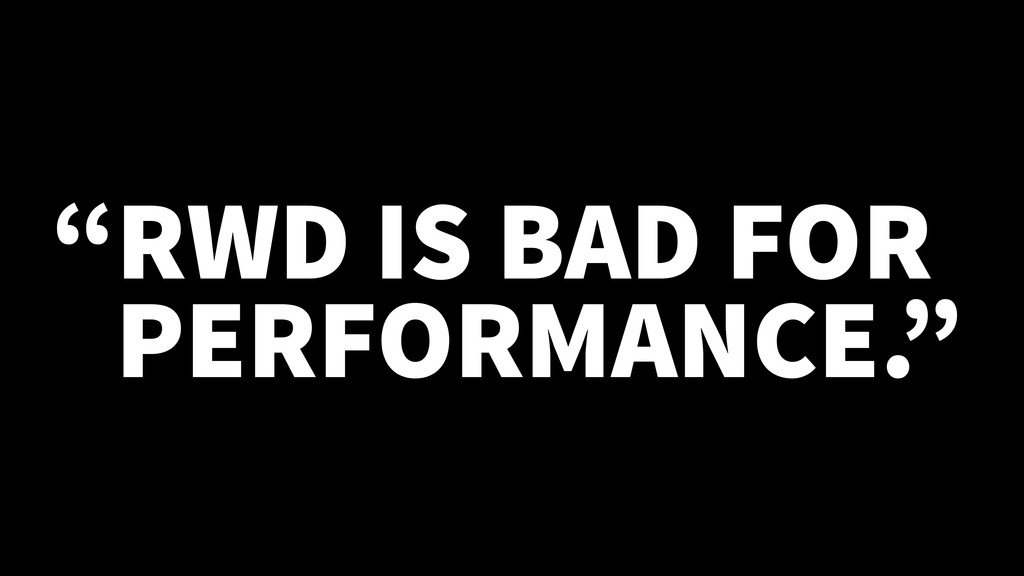 """RWD IS BAD FOR PERFORMANCE."""