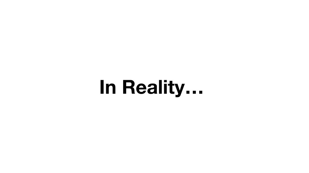 In Reality…