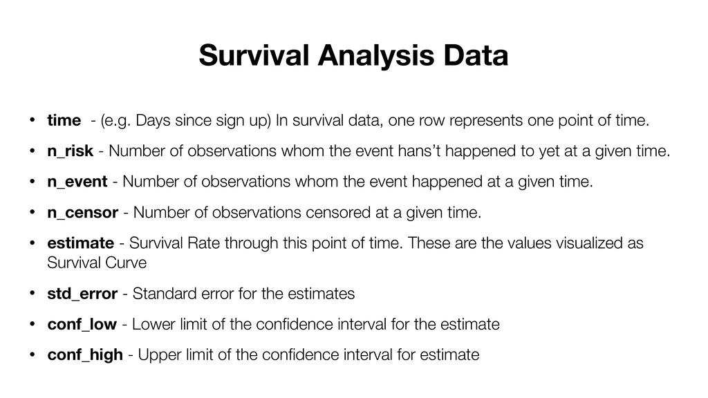 • time - (e.g. Days since sign up) In survival ...