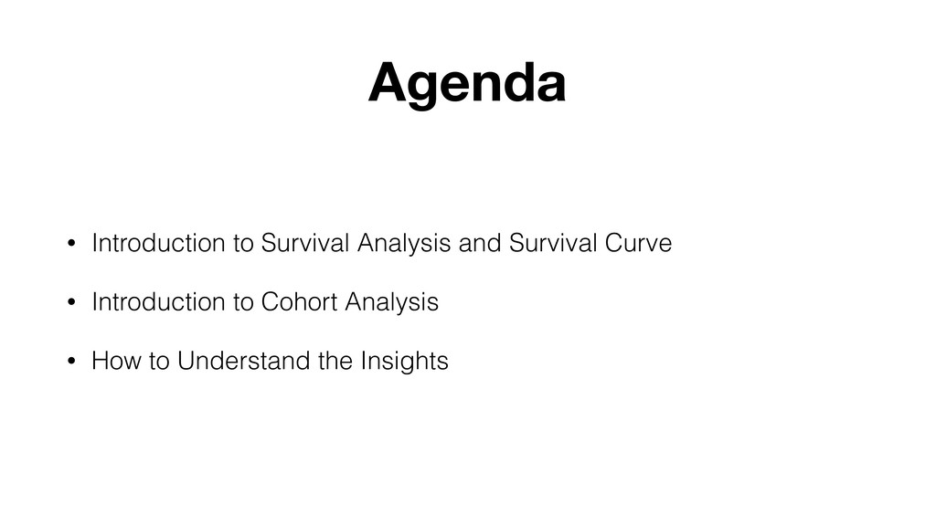 Agenda • Introduction to Survival Analysis and ...