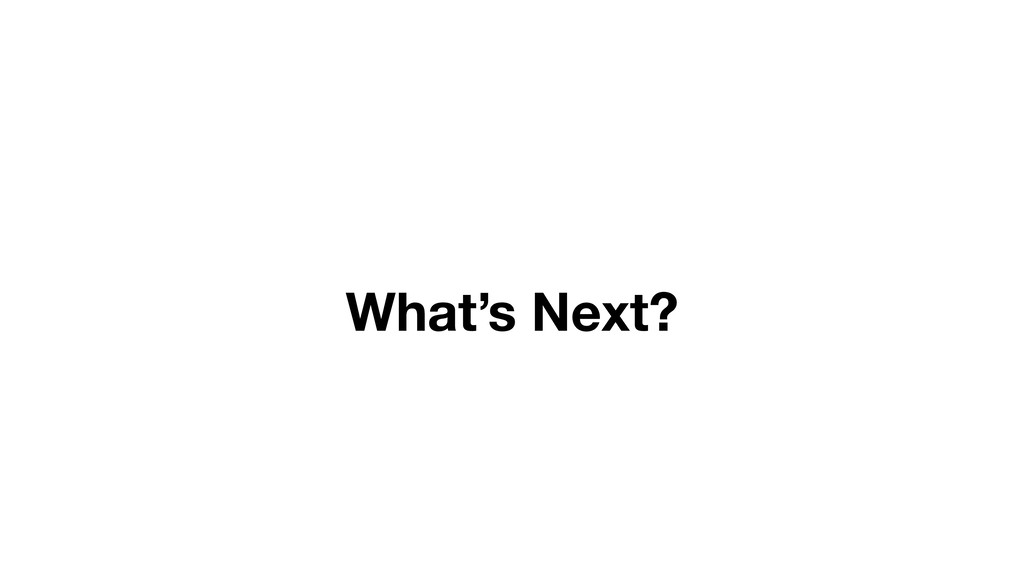 What's Next?
