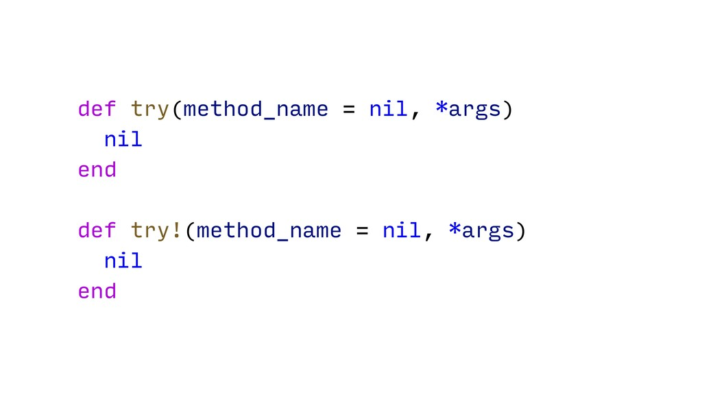 def try(method_name = nil, *args) nil end def t...