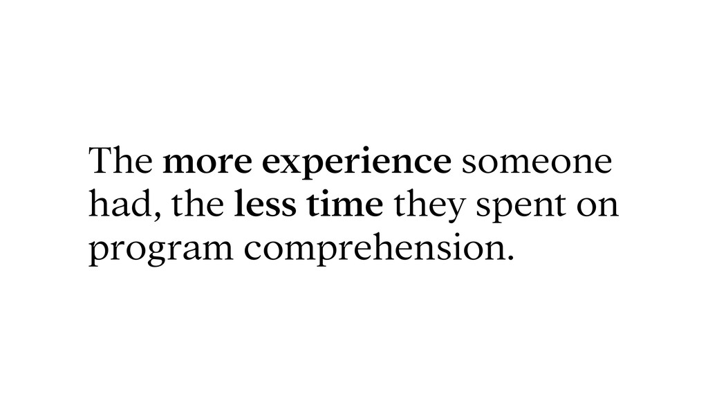 The more experience someone had, the less time ...