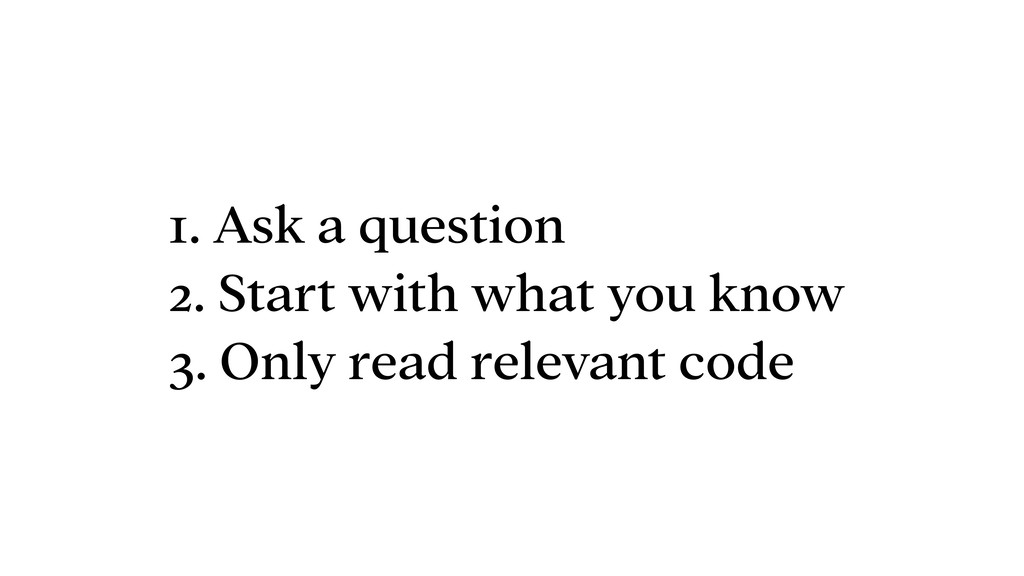 1. Ask a question 2. Start with what you know 3...