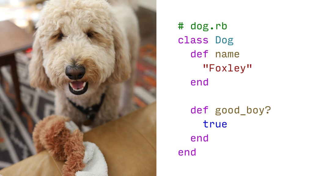 "# dog.rb class Dog def name ""Foxley"" end def go..."
