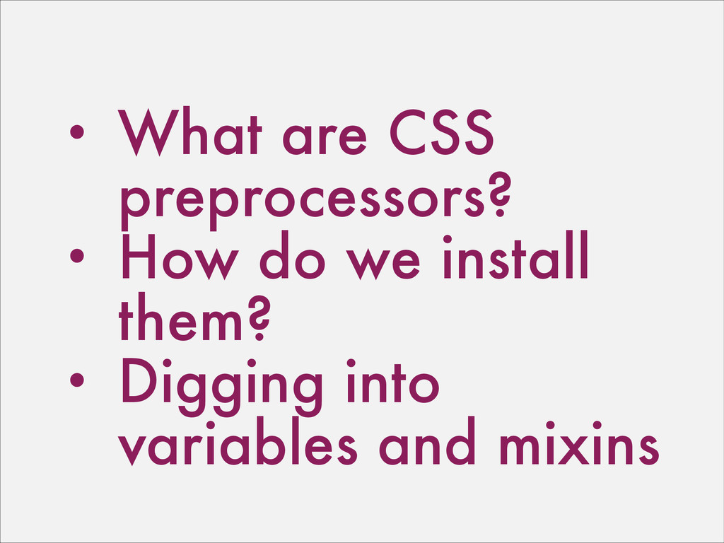 • What are CSS preprocessors? • How do we insta...