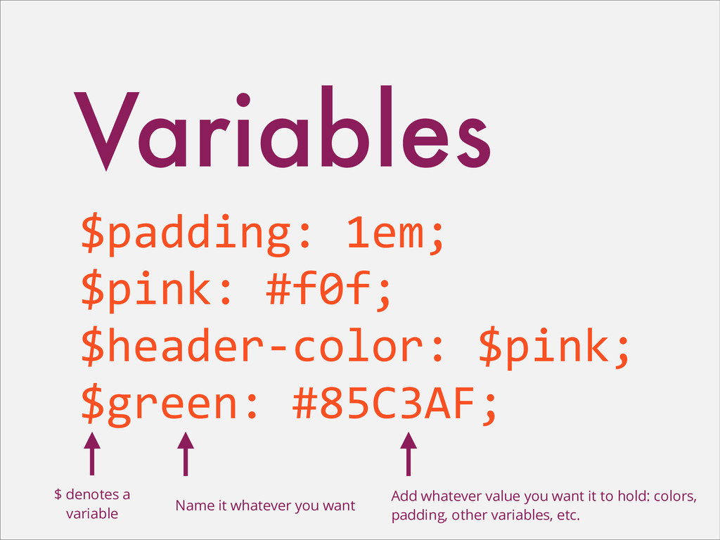 Variables $padding: 1em;  $pink: #f0f;...