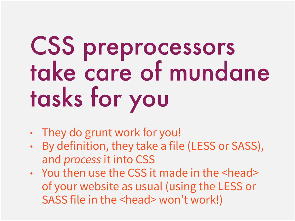 CSS preprocessors take care of mundane tasks fo...