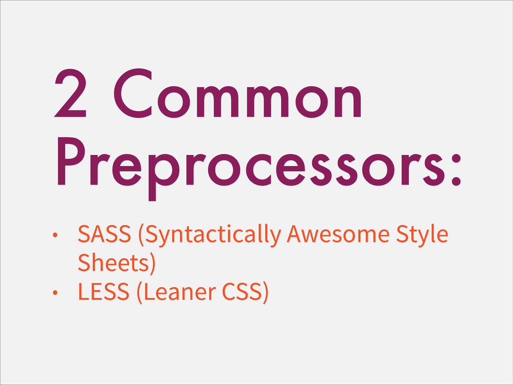 2 Common Preprocessors: • SASS (Syntactically A...