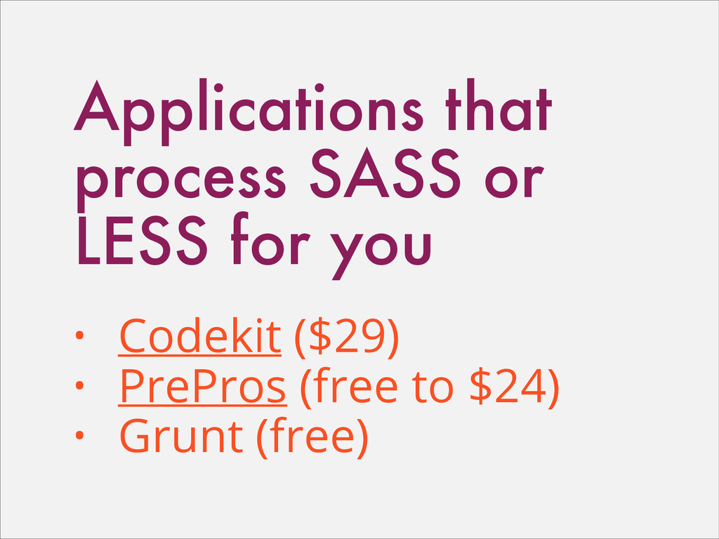 Applications that process SASS or LESS for you ...