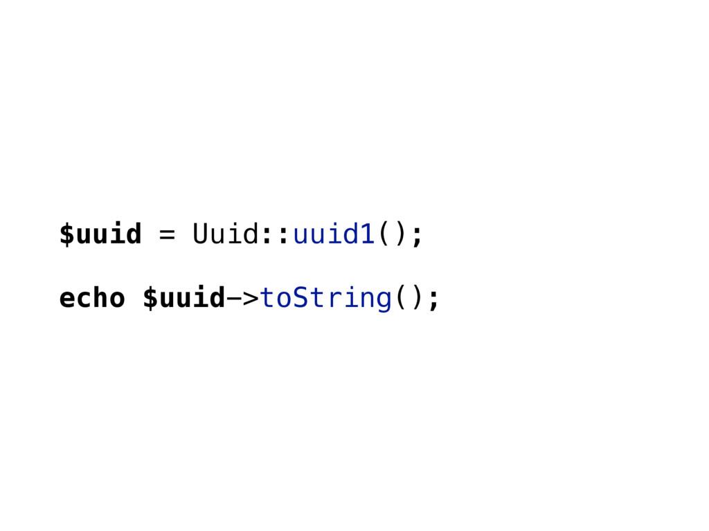 $uuid = Uuid::uuid1(); echo $uuid->toString();