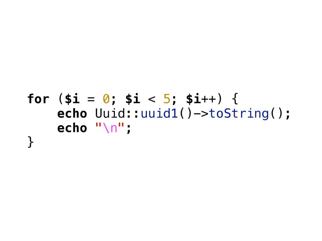for ($i = 0; $i < 5; $i++) { echo Uuid::uuid1()...