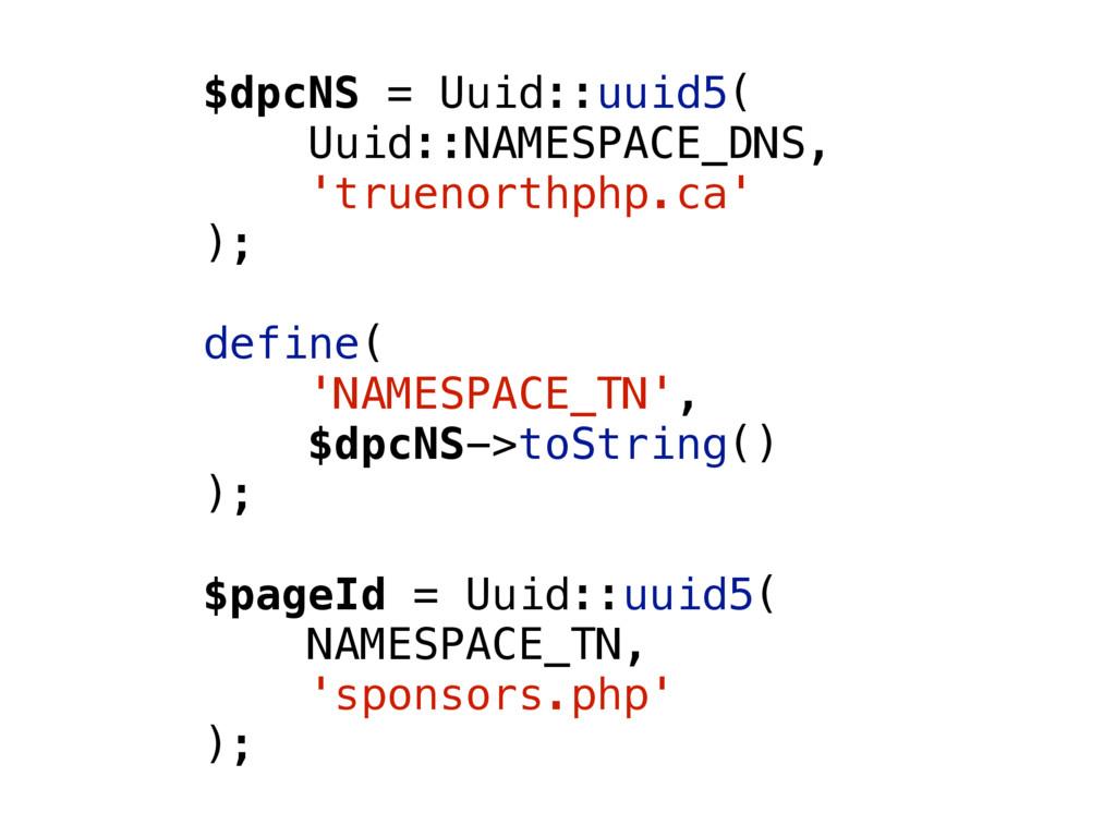 $dpcNS = Uuid::uuid5( Uuid::NAMESPACE_DNS, 'tru...