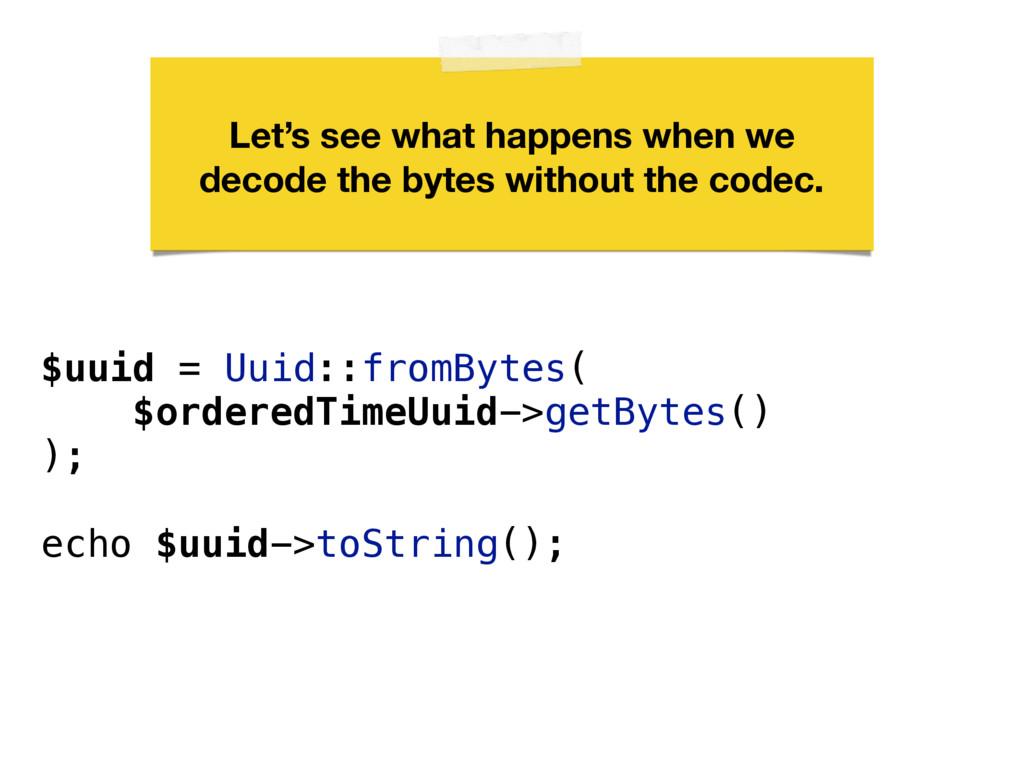 $uuid = Uuid::fromBytes( $orderedTimeUuid->getB...