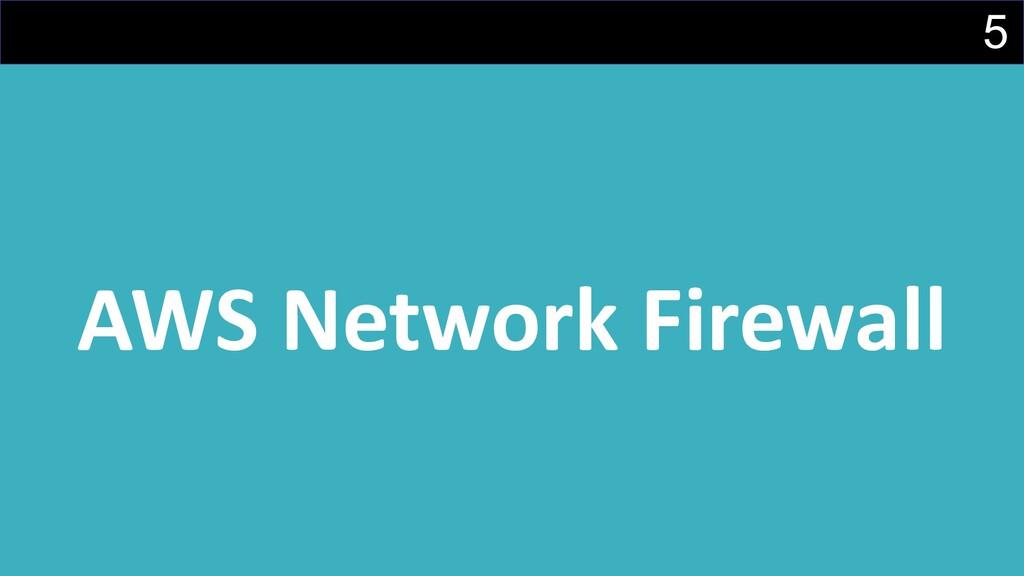 5 AWS Network Firewall