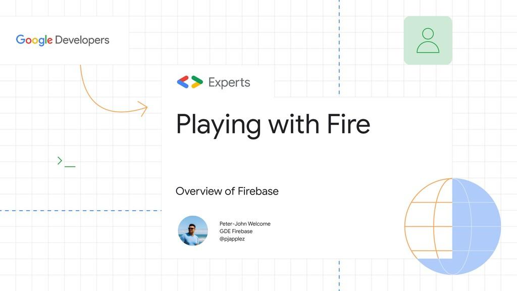 Peter-John Welcome GDE Firebase @pjapplez Playi...