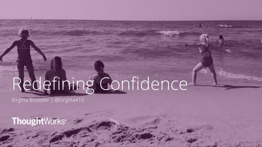 Redefining Confidence Birgitta Böckeler | @birg...