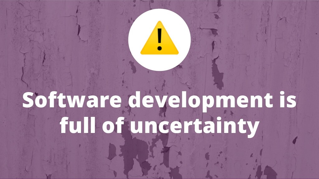 Software development is full of uncertainty