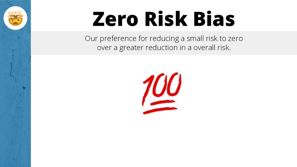 Zero Risk Bias Our preference for reducing a sm...
