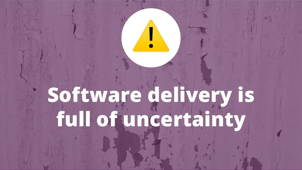 Software delivery is full of uncertainty