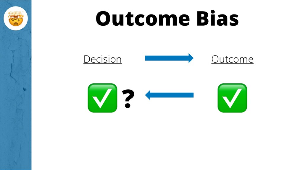 Outcome Bias Outcome Decision ?