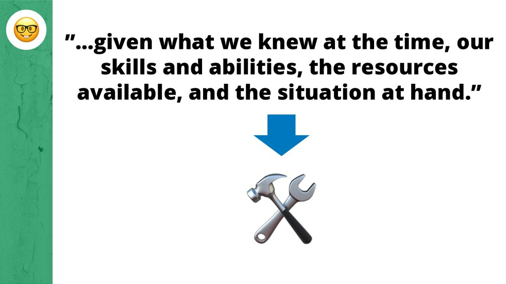 """...given what we knew at the time, our skills ..."
