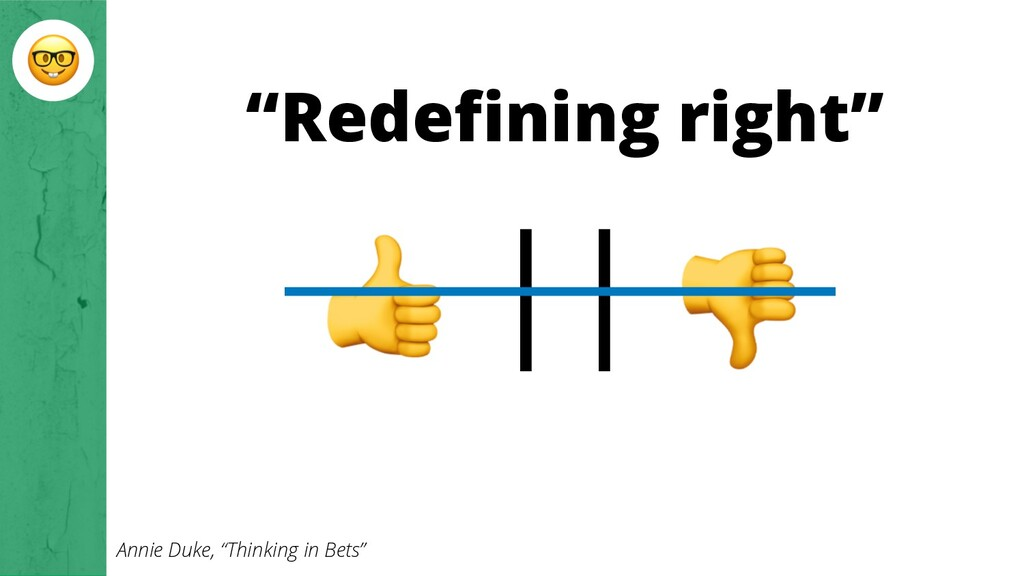 "|| ""Redefining right"" Annie Duke, ""Thinking in ..."