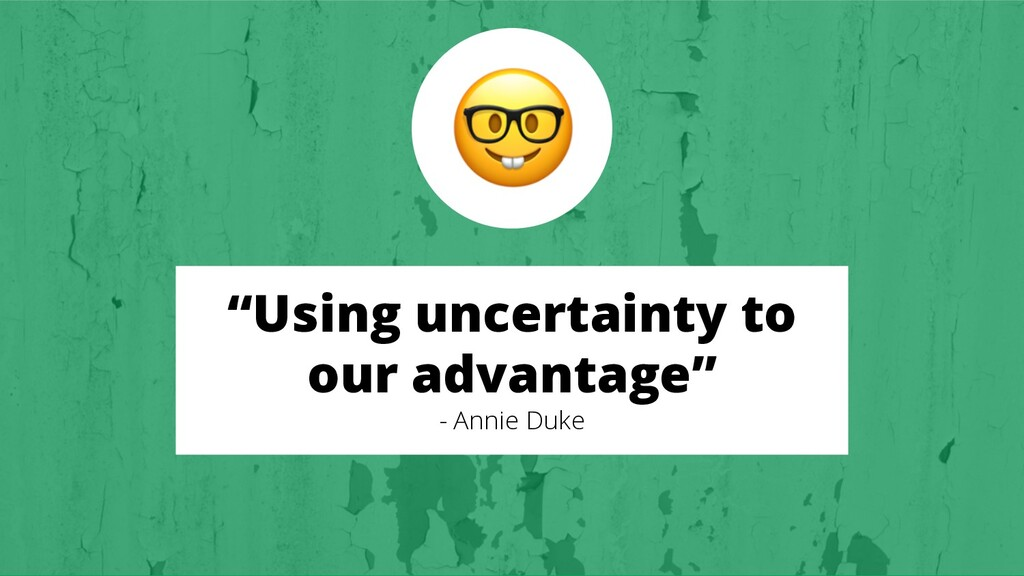 """Using uncertainty to our advantage"" - Annie Du..."