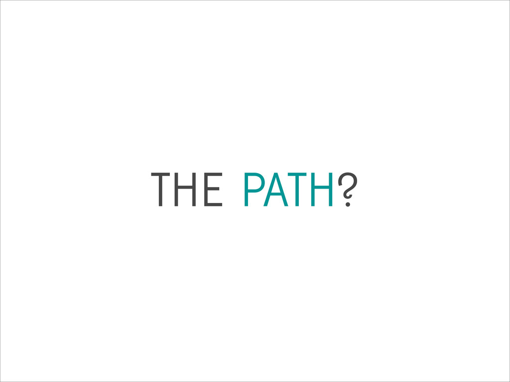 THE PATH?