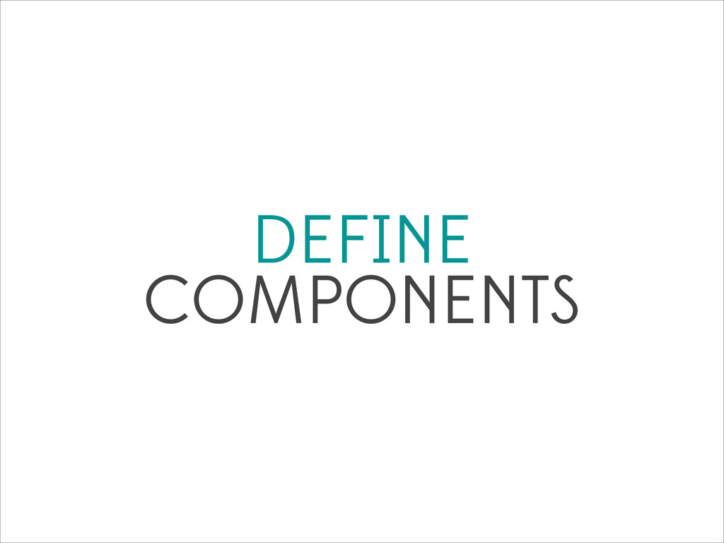 DEFINE COMPONENTS