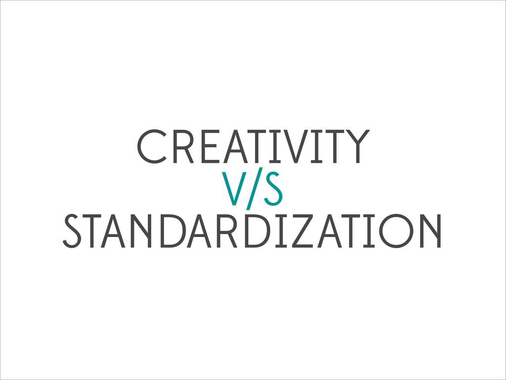 CREATIVITY V/S STANDARDIZATION