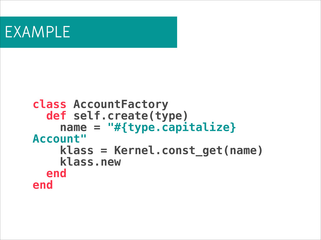 EXAMPLE class AccountFactory def self.create(ty...