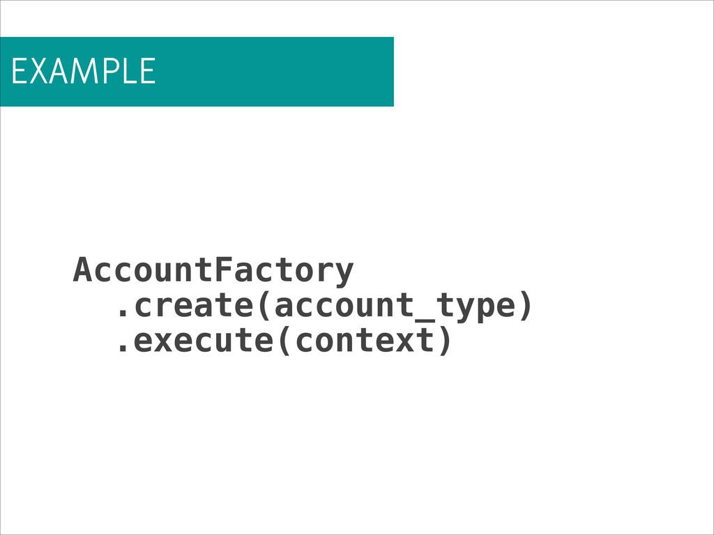 EXAMPLE AccountFactory .create(account_type) .e...