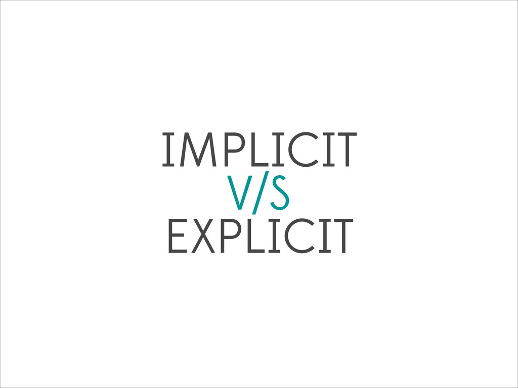 IMPLICIT V/S EXPLICIT
