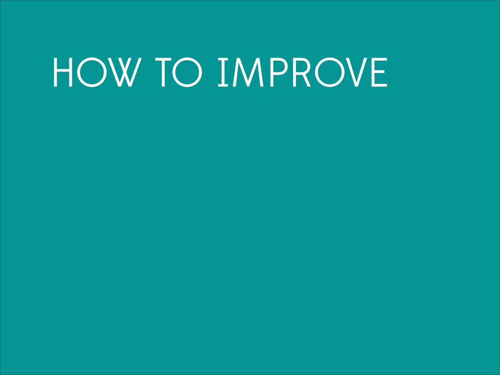 HOW TO IMPROVE