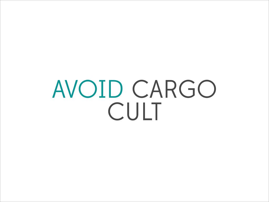 AVOID CARGO CULT