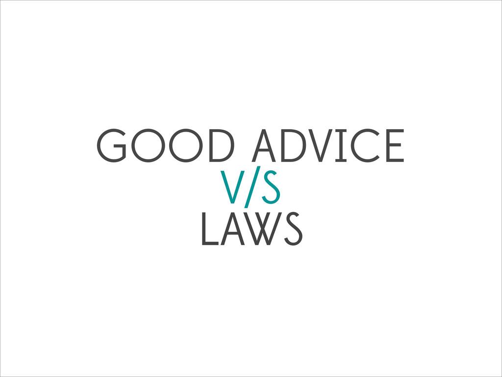 GOOD ADVICE V/S LAWS
