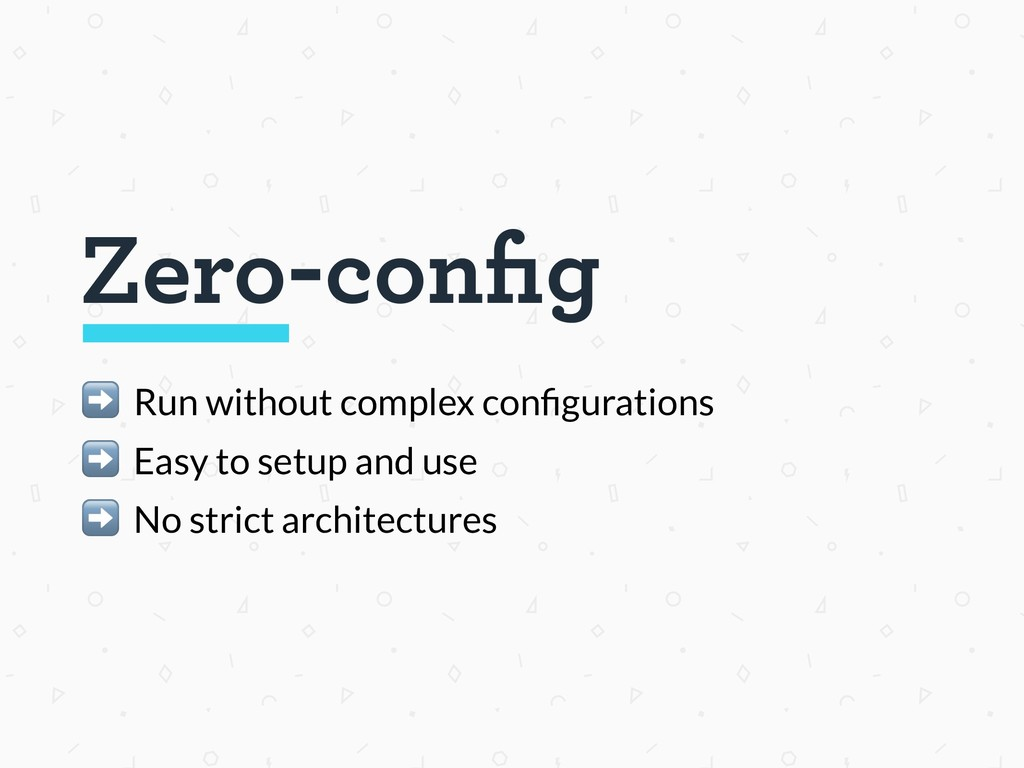 Zero-config ➡ Run without complex configurations ...