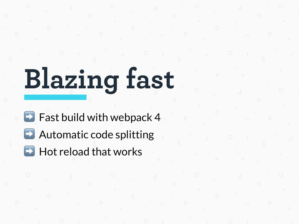 Blazing fast ➡ Fast build with webpack 4 ➡ Auto...