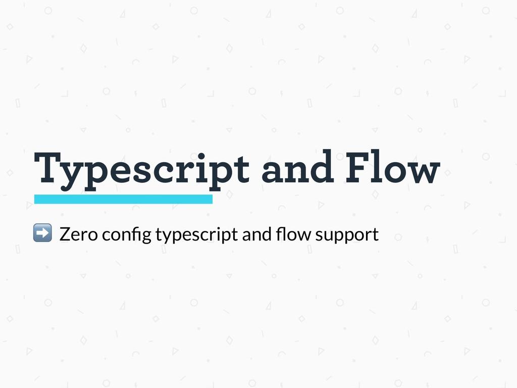 Typescript and Flow ➡ Zero config typescript and...