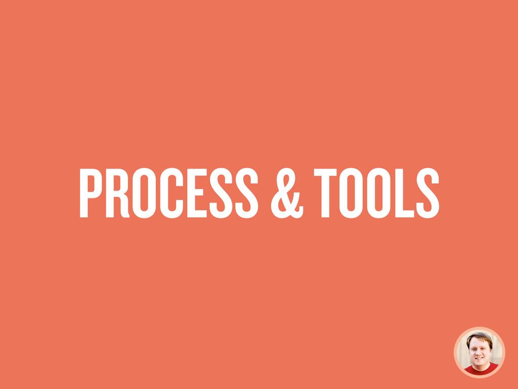 PROCESS & TOOLS
