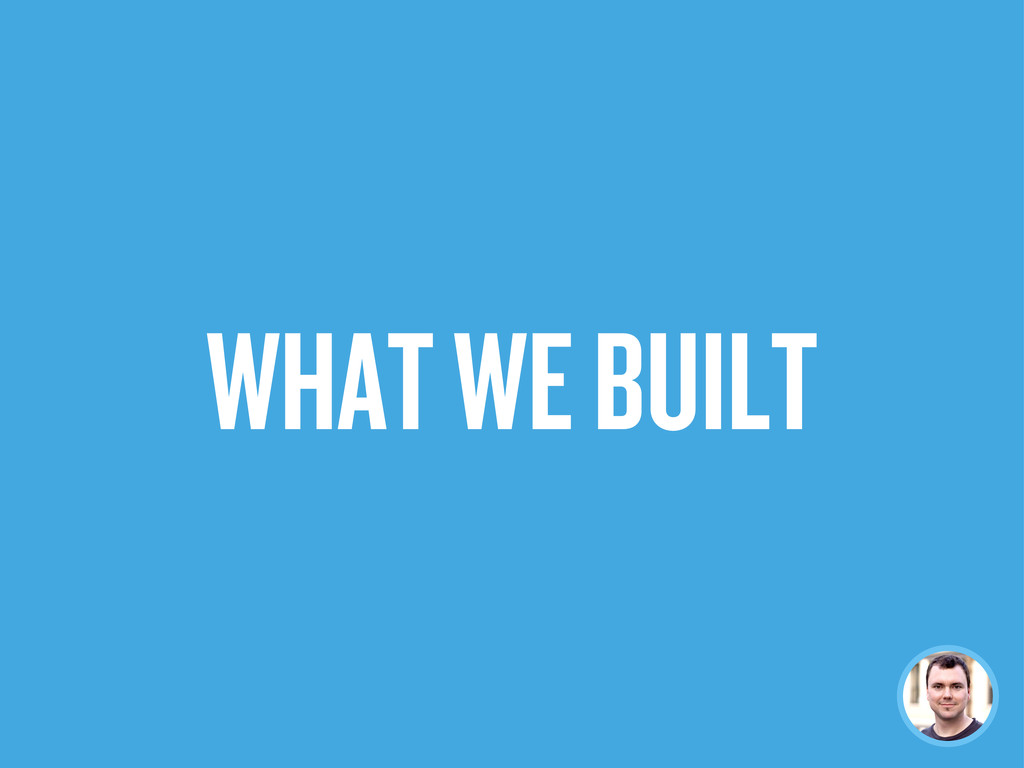 WHAT WE BUILT