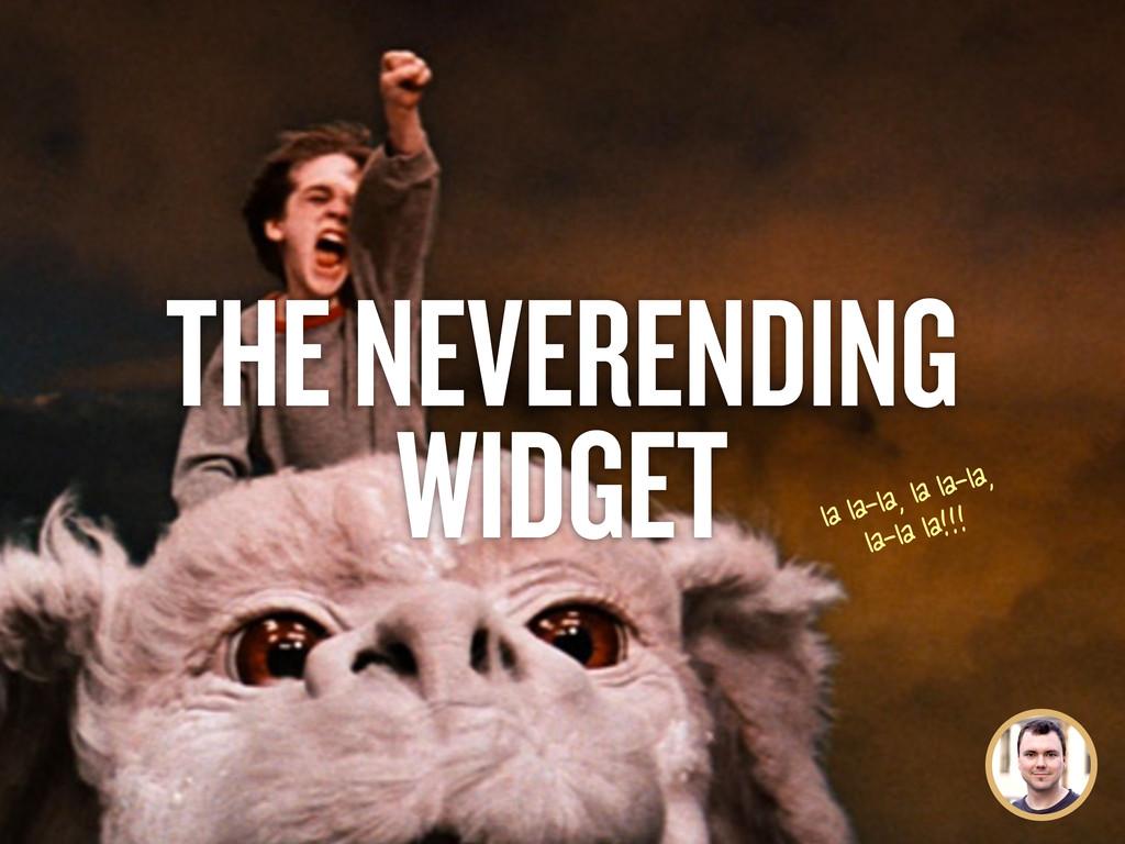 THE NEVERENDING WIDGET  ...