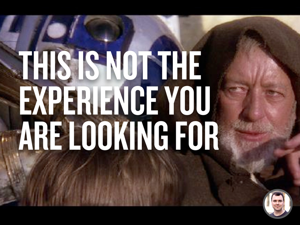 THIS IS NOT THE EXPERIENCE YOU ARE LOOKING FOR