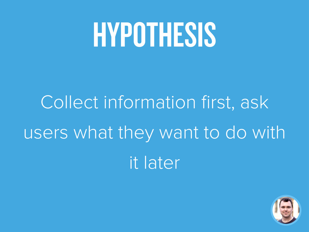 Collect information first, ask users what they w...